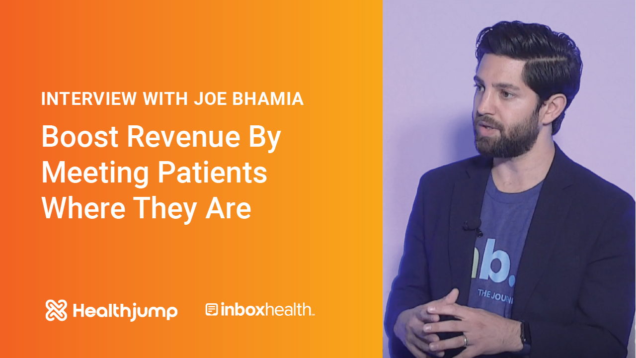 INTERVIEW: Boost Revenue By Meeting Patients Where They Are